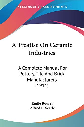 9780548642795: A Treatise On Ceramic Industries: A Complete Manual For Pottery, Tile And Brick Manufacturers (1911)