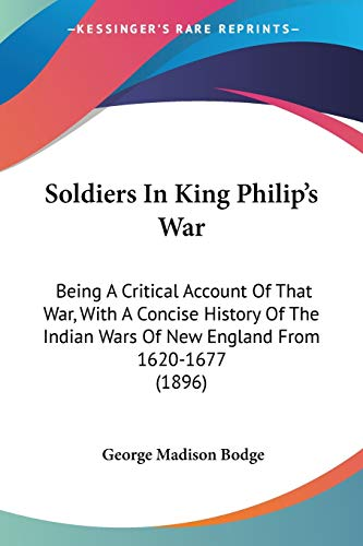 9780548643358: Soldiers In King Philip's War: Being A Critical Account Of That War, With A Concise History Of The Indian Wars Of New England From 1620-1677 (1896)