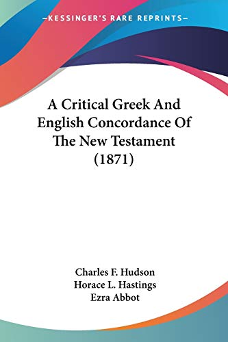 9780548643501: A Critical Greek And English Concordance Of The New Testament (1871)