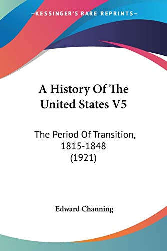 9780548644720: A History Of The United States V5: The Period Of Transition, 1815-1848 (1921)
