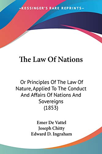 9780548644874: The Law Of Nations: Or Principles Of The Law Of Nature, Applied To The Conduct And Affairs Of Nations And Sovereigns (1853)