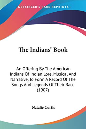 9780548645123: The Indians' Book: An Offering By The American Indians Of Indian Lore, Musical And Narrative, To Form A Record Of The Songs And Legends Of Their Race (1907)