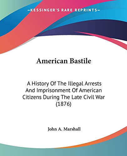 9780548645703: American Bastile: A History Of The Illegal Arrests And Imprisonment Of American Citizens During The Late Civil War (1876)