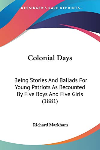 9780548646212: Colonial Days: Being Stories And Ballads For Young Patriots As Recounted By Five Boys And Five Girls (1881)