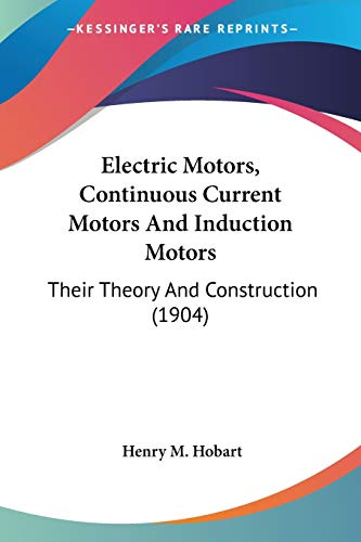 9780548647851: Electric Motors, Continuous Current Motors And Induction Motors: Their Theory And Construction (1904)