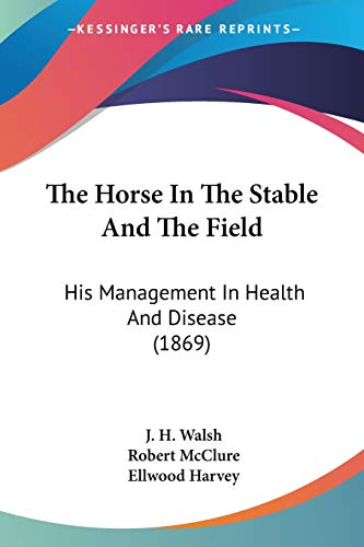 9780548648100: The Horse In The Stable And The Field: His Management In Health And Disease (1869)
