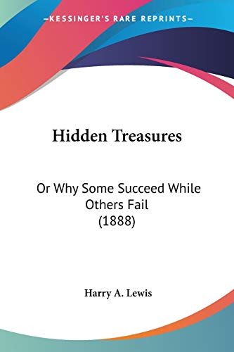 9780548648865: Hidden Treasures: Or Why Some Succeed While Others Fail