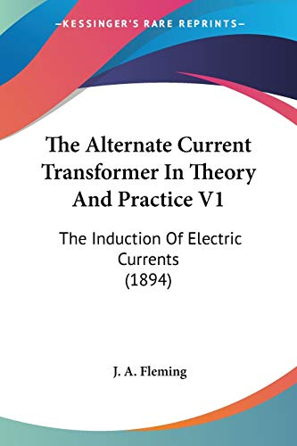 the ALTERNATE CURRENT TRANSFORMER in THEORY and: FLEMING, J. A.