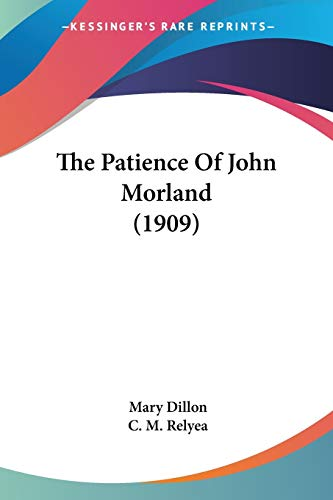 9780548652657: The Patience Of John Morland (1909)