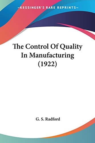 9780548653241: The Control Of Quality In Manufacturing (1922)