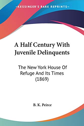 9780548653975: A Half Century With Juvenile Delinquents: The New York House Of Refuge And Its Times (1869)
