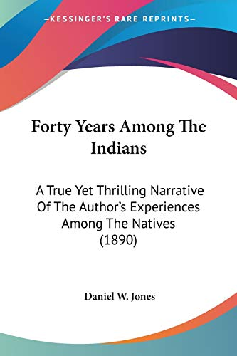 9780548654699: Forty Years Among The Indians: A True Yet Thrilling Narrative Of The Author's Experiences Among The Natives (1890)