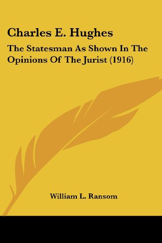 9780548656280: Charles E. Hughes: The Statesman As Shown In The Opinions Of The Jurist (1916)