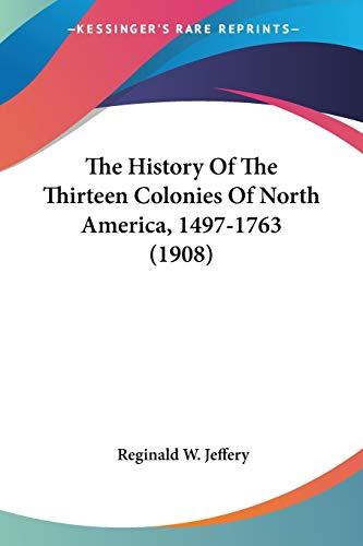 9780548657263: The History Of The Thirteen Colonies Of North America, 1497-1763 (1908)