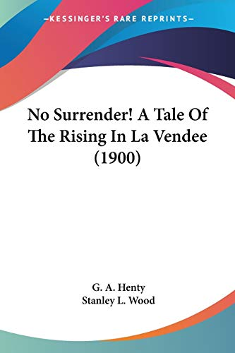 9780548657393: No Surrender! A Tale Of The Rising In La Vendee (1900)