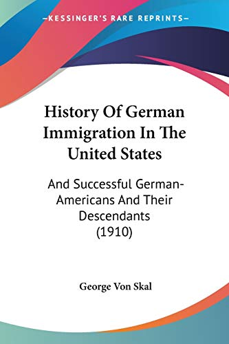 9780548658116: History Of German Immigration In The United States: And Successful German-americans and Their Descendants