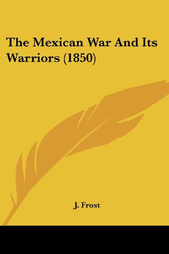 9780548659304: The Mexican War and Its Warriors (1850)
