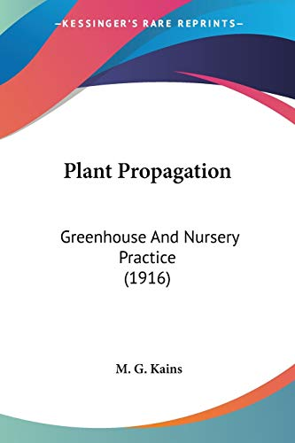 9780548659632: Plant Propagation: Greenhouse And Nursery Practice (1916)