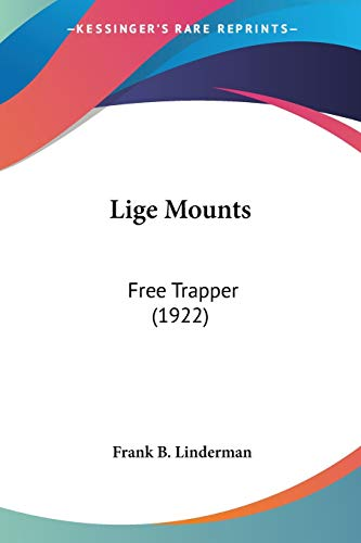Lige Mounts: Free Trapper (1922) (0548659664) by Frank B. Linderman