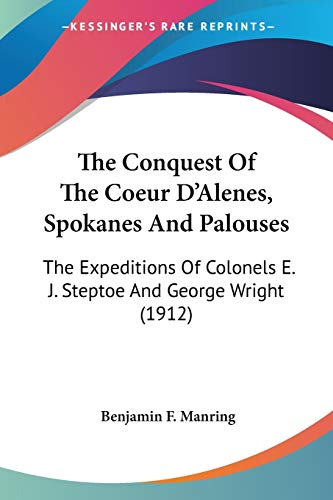 9780548660348: The Conquest of the Coeur D'Alenes, Spokanes and Palouses: The Expeditions of Colonels E. J. Steptoe and George Wright (1912)