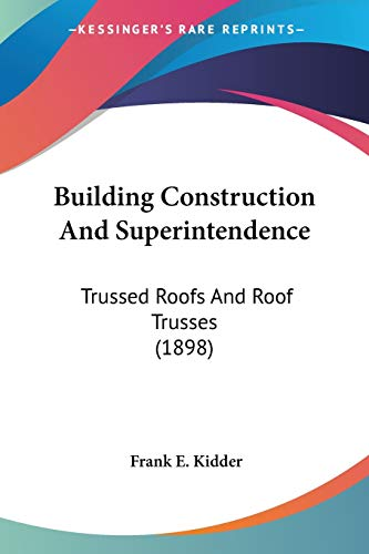 9780548663509: Building Construction And Superintendence: Trussed Roofs And Roof Trusses (1898)