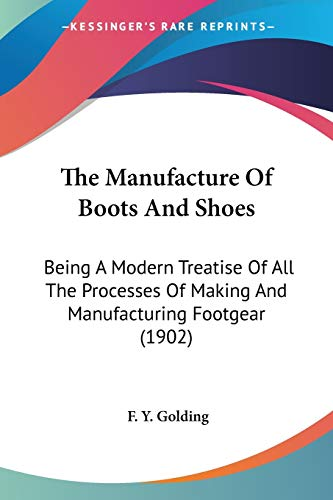 9780548663660: The Manufacture Of Boots And Shoes: Being A Modern Treatise Of All The Processes Of Making And Manufacturing Footgear (1902)