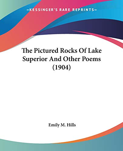 9780548664551: The Pictured Rocks Of Lake Superior And Other Poems (1904)