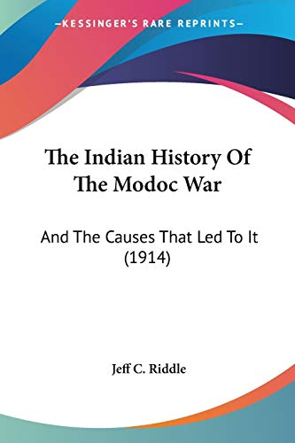 9780548664780: The Indian History Of The Modoc War: And The Causes That Led To It (1914)