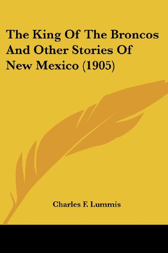9780548665497: The King Of The Broncos And Other Stories Of New Mexico (1905)