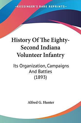 9780548667750: History Of The Eighty-Second Indiana Volunteer Infantry: Its Organization, Campaigns And Battles (1893)