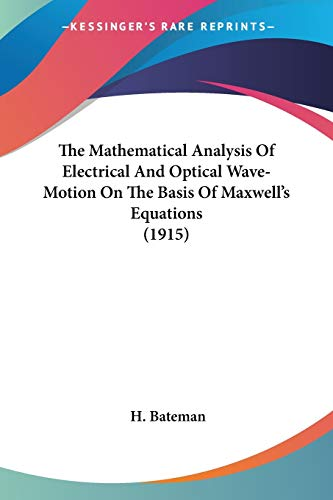 9780548674079: The Mathematical Analysis Of Electrical And Optical Wave-Motion On The Basis Of Maxwell's Equations (1915)