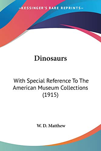 9780548674659: Dinosaurs: With Special Reference To The American Museum Collections (1915)