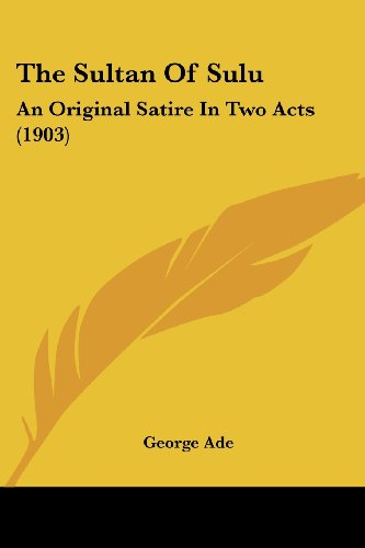 9780548674918: The Sultan Of Sulu: An Original Satire In Two Acts (1903)