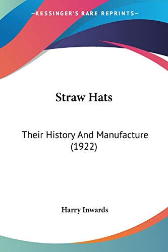 9780548676561: Straw Hats: Their History And Manufacture (1922)