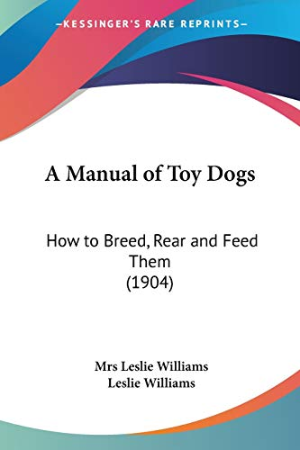 9780548678176: A Manual of Toy Dogs: How to Breed, Rear and Feed Them (1904)