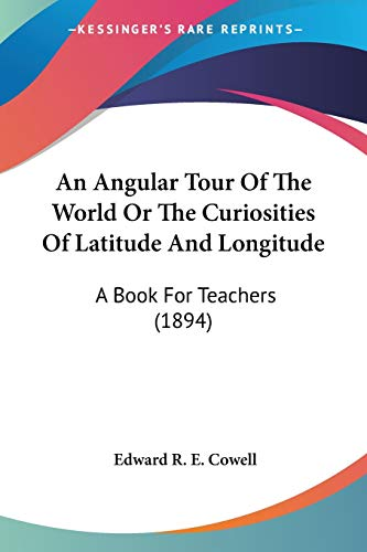 9780548680513: An Angular Tour Of The World Or The Curiosities Of Latitude And Longitude: A Book For Teachers (1894)