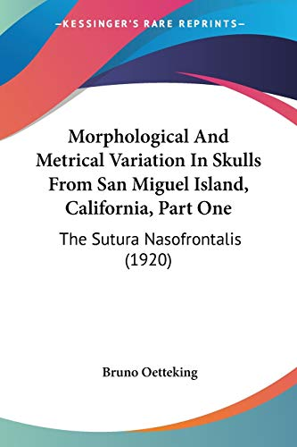 9780548683200: Morphological and Metrical Variation in Skulls from San Miguel Island, California, Part One: The Sutura Nasofrontalis (1920)