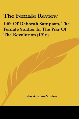 9780548688922: The Female Review: Life Of Deborah Sampson, The Female Soldier In The War Of The Revolution (1916)
