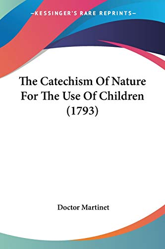 9780548694824: The Catechism Of Nature For The Use Of Children (1793)