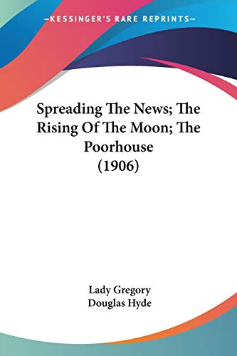 9780548695791: Spreading The News; The Rising Of The Moon; The Poorhouse (1906)