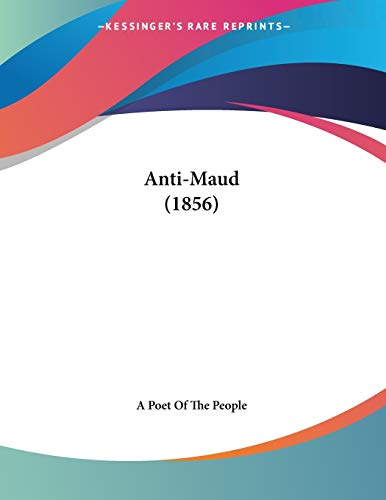 Anti-Maud (1856): Kessinger Publishing Company,