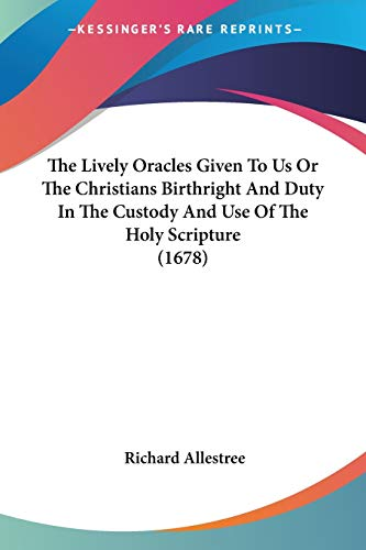 9780548698365: The Lively Oracles Given To Us Or The Christians Birthright And Duty In The Custody And Use Of The Holy Scripture (1678)