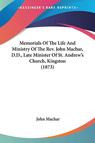 9780548699225: Memorials Of The Life And Ministry Of The Rev. John Machar, D.D., Late Minister Of St. Andrew's Church, Kingston