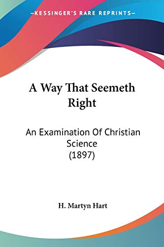 9780548706541: A Way That Seemeth Right: An Examination Of Christian Science (1897)