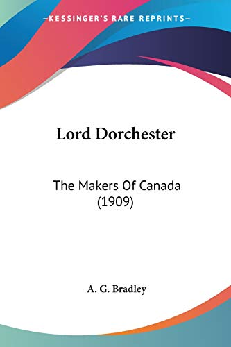 9780548708149: Lord Dorchester: The Makers Of Canada (1909)