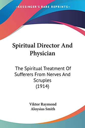 9780548708514: Spiritual Director And Physician: The Spiritual Treatment Of Sufferers From Nerves And Scruples (1914)