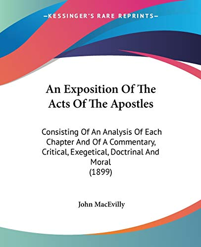 9780548708538: An Exposition Of The Acts Of The Apostles: Consisting Of An Analysis Of Each Chapter And Of A Commentary, Critical, Exegetical, Doctrinal And Moral (1899)