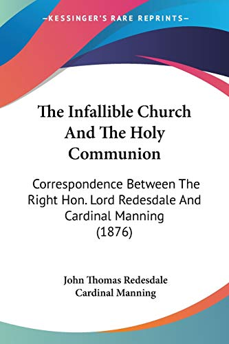 9780548710036: The Infallible Church And The Holy Communion: Correspondence Between The Right Hon. Lord Redesdale And Cardinal Manning (1876)