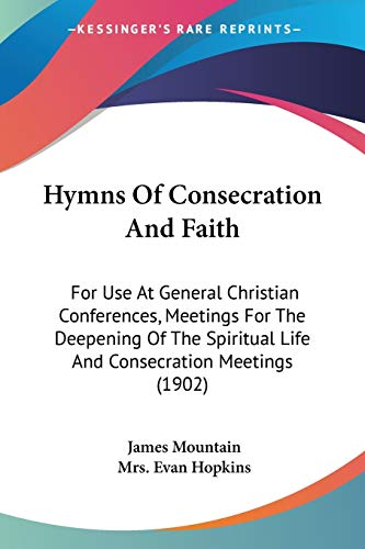 9780548710401: Hymns Of Consecration And Faith: For Use At General Christian Conferences, Meetings For The Deepening Of The Spiritual Life And Consecration Meetings (1902)