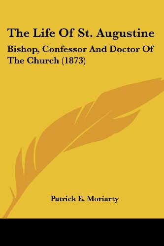 9780548719565: The Life Of St. Augustine: Bishop, Confessor And Doctor Of The Church (1873)